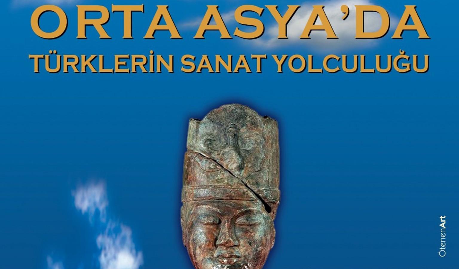 ORTA ASYA'DA TÜRKLERİN SANAT YOLCULUĞU